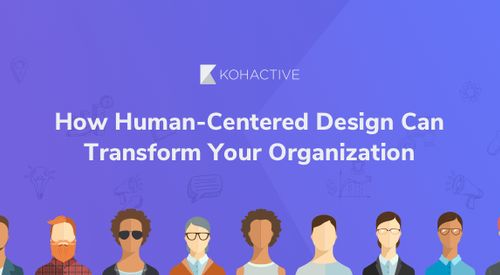 How Human-Centered Design Can Transform Your Organization
